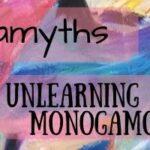Monogamyths – unlearning default monogamous culture