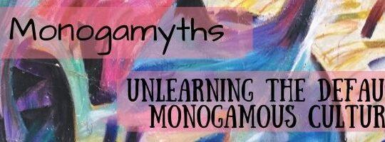 Monogamyths - unlearning the default monogamous culture